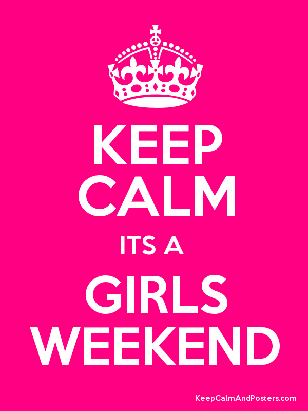 KEEP CALM ITS A  GIRLS WEEKEND Poster