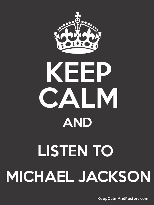 KEEP CALM AND LISTEN TO MICHAEL JACKSON Poster