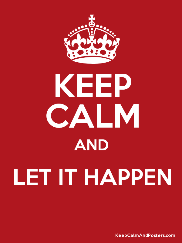 KEEP CALM AND LET IT HAPPEN  Poster