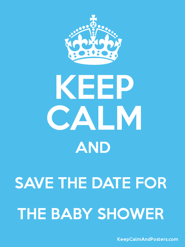 KEEP CALM AND SAVE THE DATE FOR THE BABY SHOWER Poster