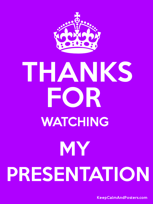 Thanks For Watching My Presentation Keep Calm And Posters Generator Maker For Free Keepcalmandposters Com