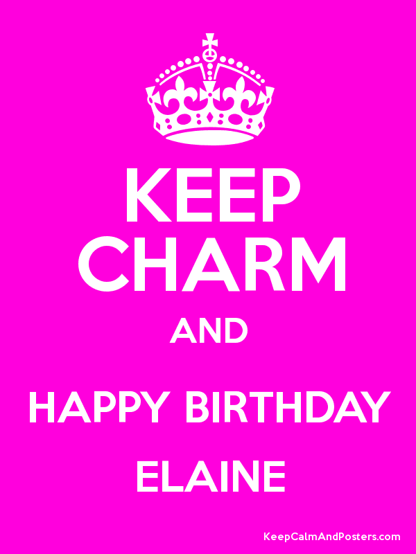 Keep Charm And Happy Birthday Elaine Keep Calm And Posters