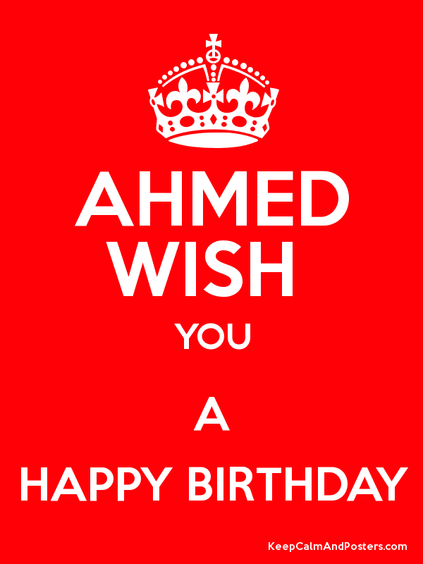 Ahmed Wish You A Happy Birthday Keep Calm And Posters Happy Birthday Wish You A