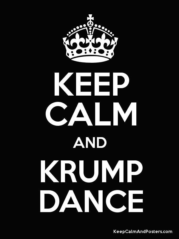 KEEP CALM AND KRUMP DANCE - Keep Calm and Posters Generator, Maker ...