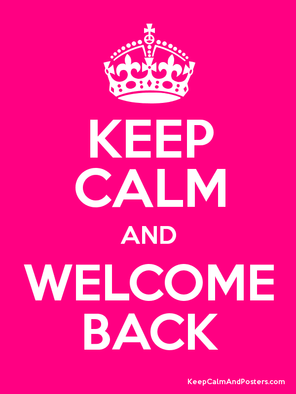 KEEP CALM AND WELCOME BACK - Keep Calm and Posters Generator, Maker For Free ...