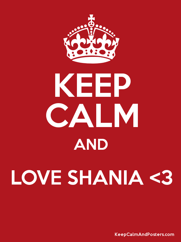 KEEP CALM AND LOVE SHANIA <3  Poster