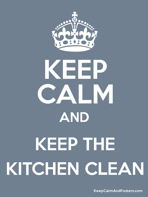 KEEP CALM AND KEEP THE KITCHEN CLEAN Poster. KEEP CALM AND KEEP THE KITCHEN CLEAN   Keep Calm and Posters