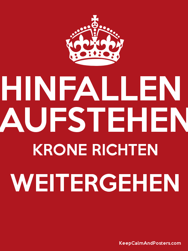 hinfallen aufstehen krone richten weitergehen keep calm and posters generator maker for free. Black Bedroom Furniture Sets. Home Design Ideas