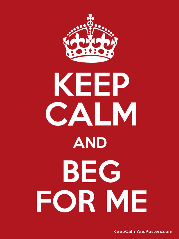 beg for me