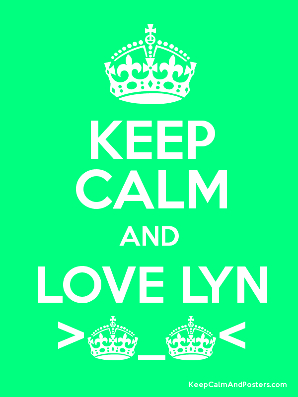 KEEP CALM AND LOVE LYN >^_^< - Keep Calm and Posters