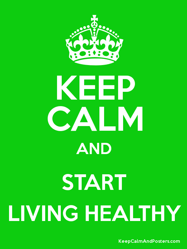 Keep Calm And Start Living Healthy Keep Calm And Posters Generator