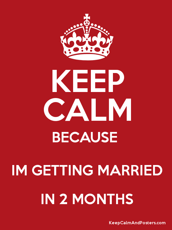 Keep Calm Because Im Getting Married In 2 Months Poster