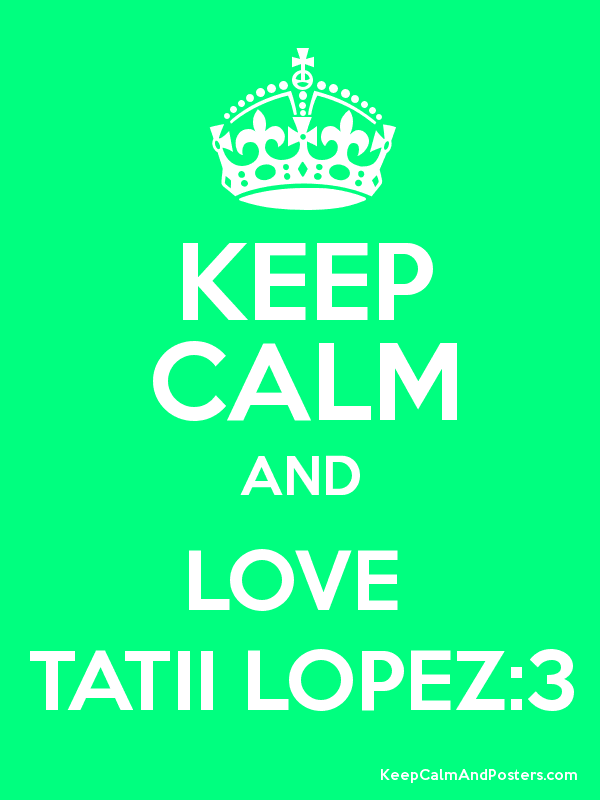 KEEP CALM AND LOVE  TATII LOPEZ:3 Poster