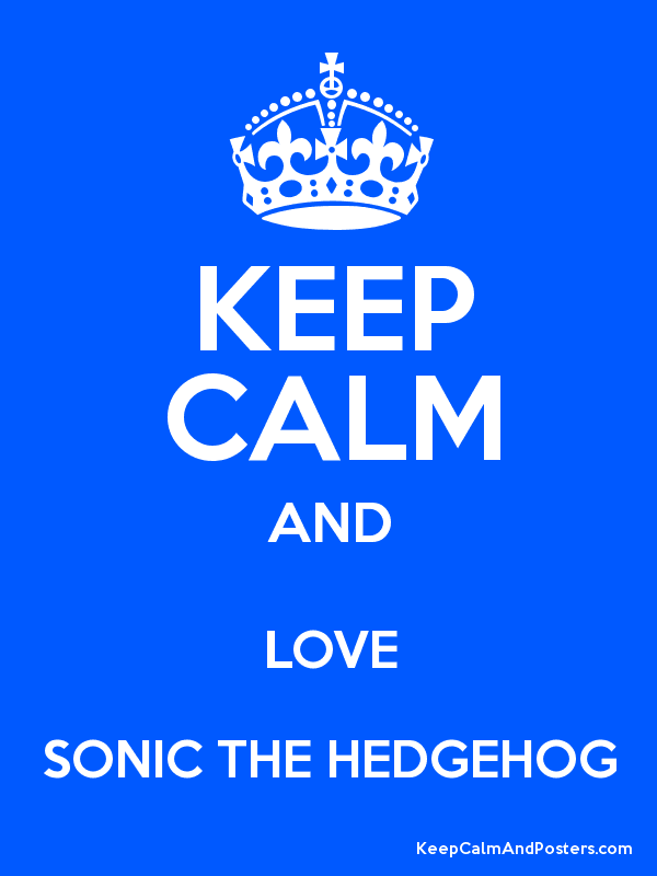 KEEP CALM AND LOVE SONIC THE HEDGEHOG - Keep Calm and Posters