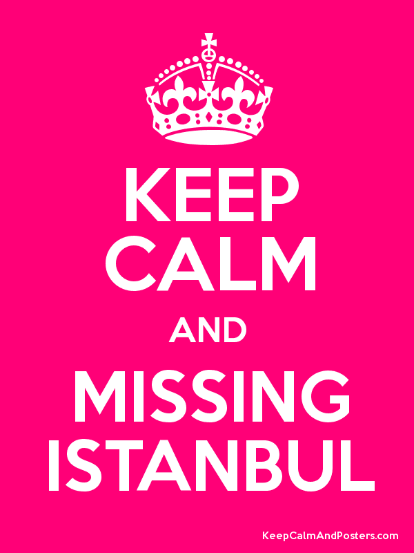 KEEP CALM AND MISSING ISTANBUL Keep Calm and Posters Generator – Missing Poster Generator