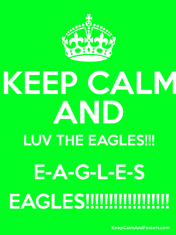 KEEP CALM AND LUV THE EAGLES!!! E-A-G-L-E-S EAGLES!!!!!!!!!!!!!!!!!! Poster
