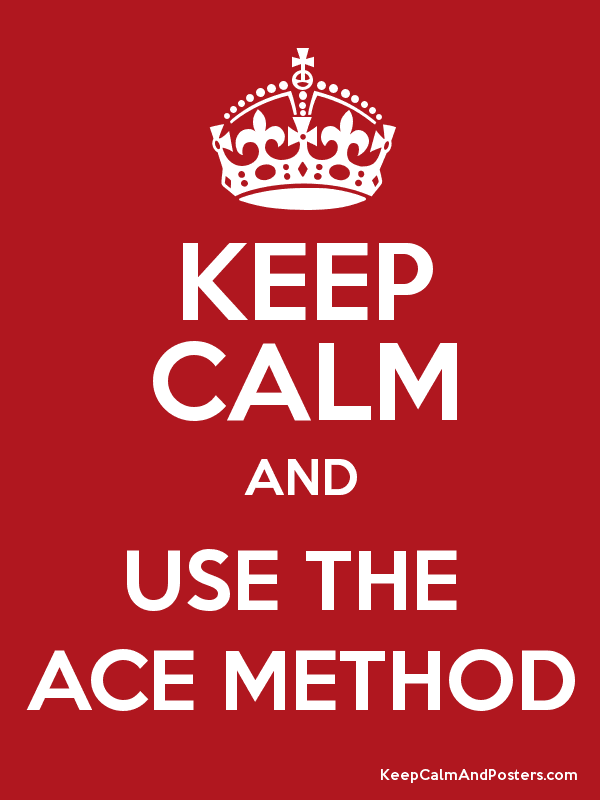 KEEP CALM AND USE THE ACE METHOD - Keep Calm and Posters Generator ...