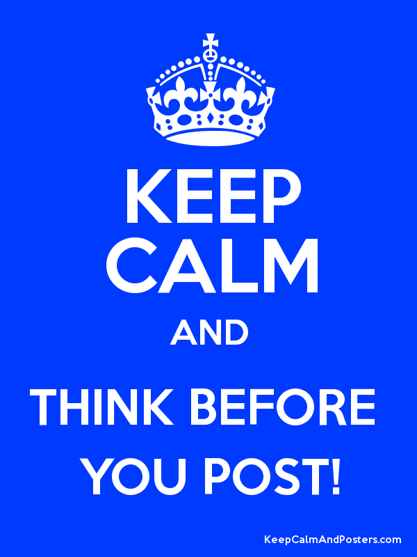 KEEP CALM AND THINK BEFORE  YOU POST! Poster