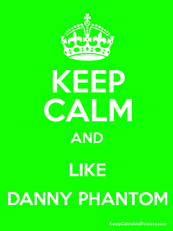 Keep Calm And Like Danny Phantom Keep Calm And Posters Generator