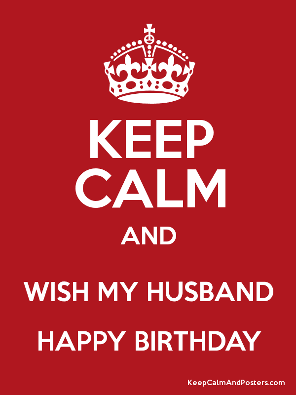 keep calm and wish my husband happy birthday poster