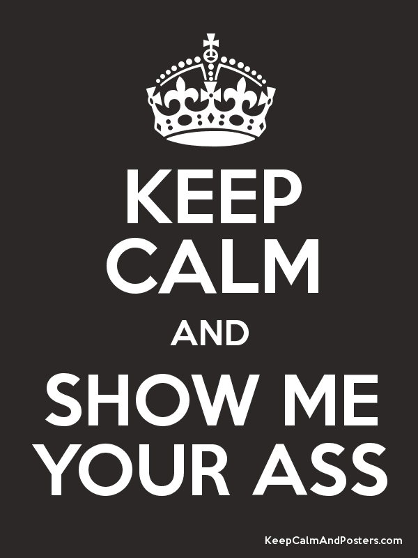 Show me you ass that