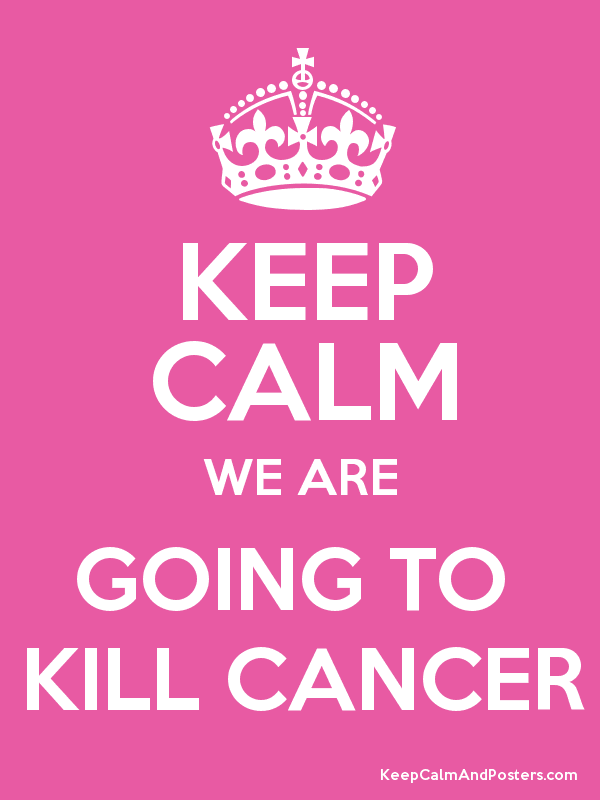 KEEP CALM WE ARE GOING TO  KILL CANCER Poster