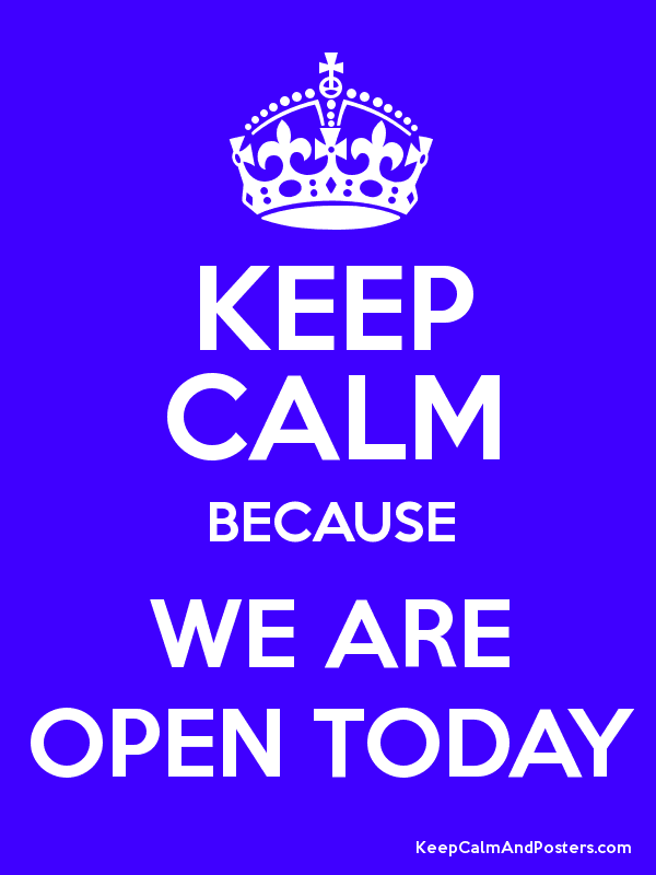 Keep Calm Because We Are Open Today Keep Calm And Posters