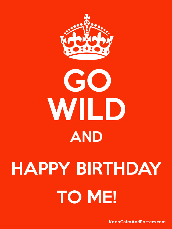 GO WILD AND HAPPY BIRTHDAY TO ME! Poster