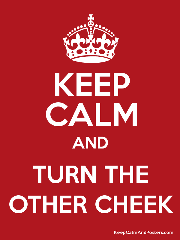KEEP CALM AND TURN THE OTHER CHEEK Poster