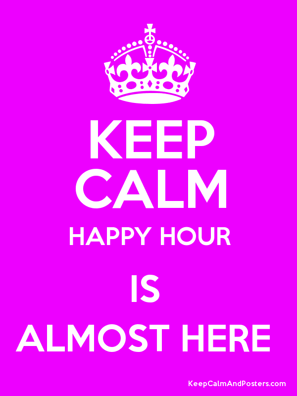 KEEP CALM HAPPY HOUR IS  ALMOST HERE  Poster