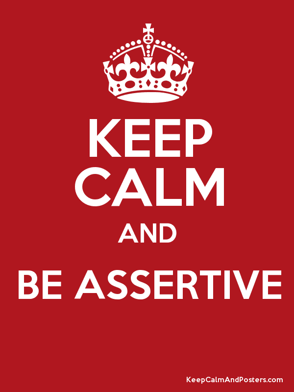 KEEP CALM AND BE ASSERTIVE  Poster