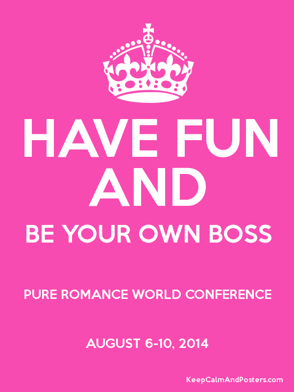 HAVE FUN AND BE YOUR OWN BOSS PURE ROMANCE WORLD CONFERENCE AUGUST 6-10, 2014 Poster