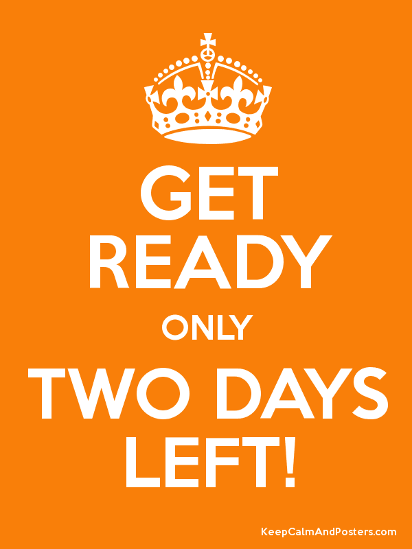 GET READY ONLY TWO DAYS LEFT! - Keep Calm and Posters Generator ...