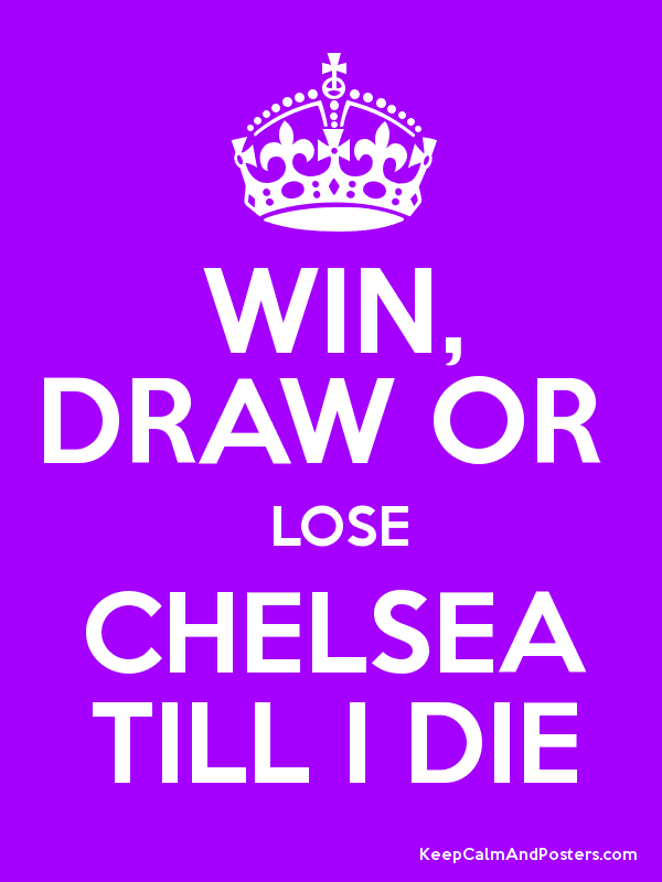 Win Draw Or Lose Chelsea Till I Die Keep Calm And Posters