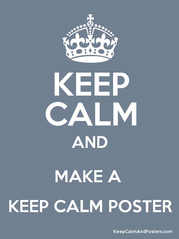 23764 keep calm and make a keep calm poster keep calm and posters