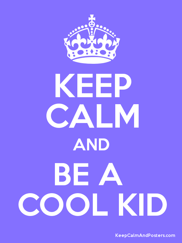 KEEP CALM AND BE A COOL KID Poster