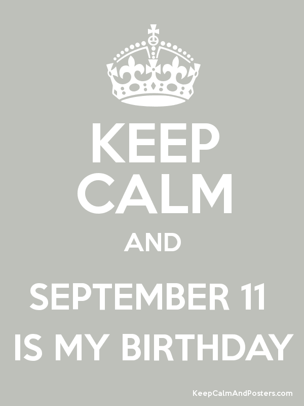 KEEP CALM AND SEPTEMBER 11 IS MY BIRTHDAY Poster
