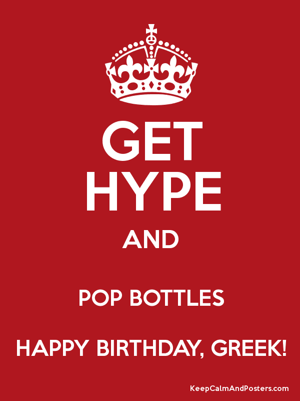 Get Hype And Pop Bottles Happy Birthday Greek Keep Calm And Posters Generator Maker For Free Keepcalmandposters Com
