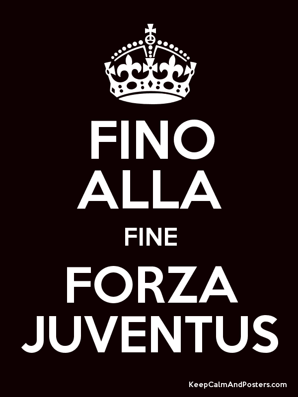 FINO ALLA FINE FORZA JUVENTUS Keep Calm And Posters Generator Maker For Free