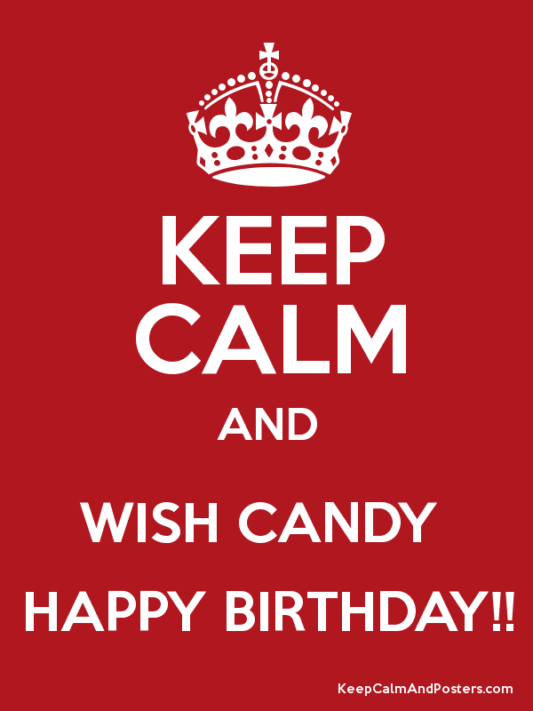 KEEP CALM AND WISH CANDY HAPPY BIRTHDAY Keep Calm and Posters