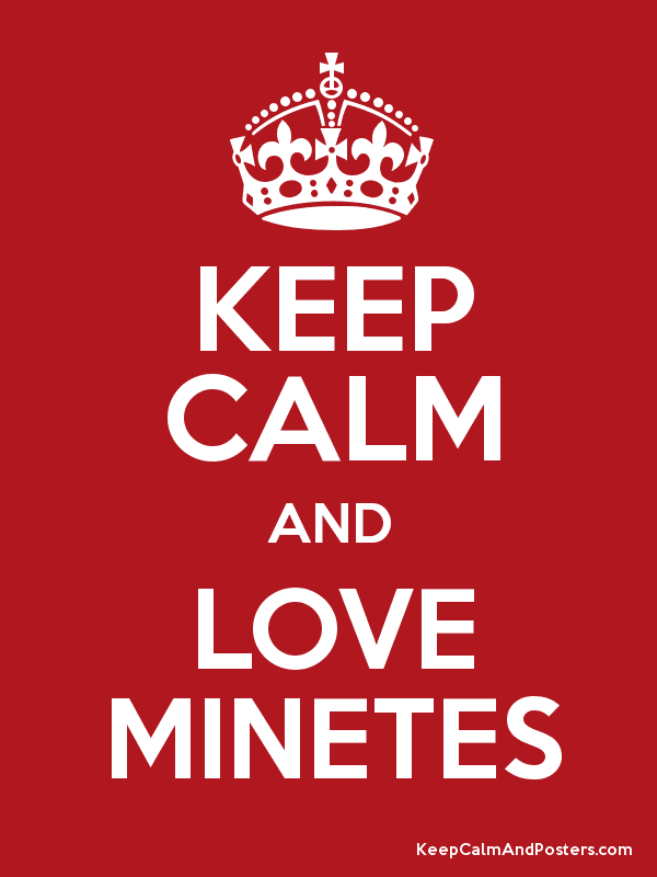 KEEP CALM AND LOVE MINETES - Keep Calm and Posters Generator ...