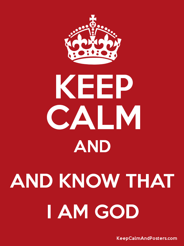 KEEP CALM AND AND KNOW THAT I AM GOD Poster