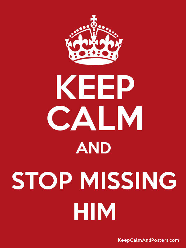 KEEP CALM AND STOP MISSING HIM Keep Calm and Posters Generator – Missing Poster Generator