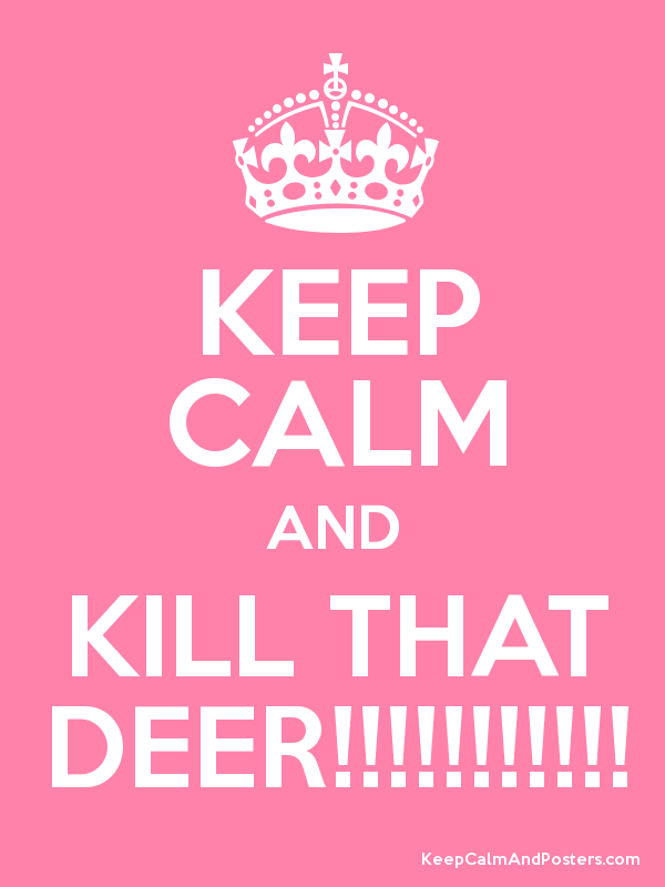KEEP CALM AND KILL THAT DEER!!!!!!!!!!! Poster