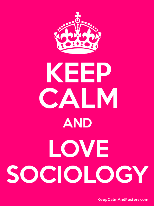 KEEP CALM AND LOVE SOCIOLOGY - Keep Calm and Posters Generator ...