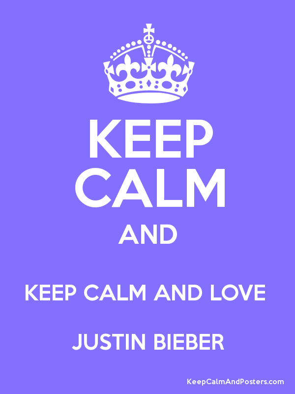 KEEP CALM AND KEEP CALM AND LOVE  JUSTIN BIEBER Poster