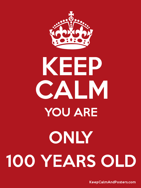 KEEP CALM YOU ARE ONLY 100 YEARS OLD Poster
