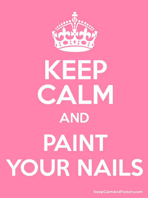 KEEP CALM AND PAINT YOUR NAILS Poster