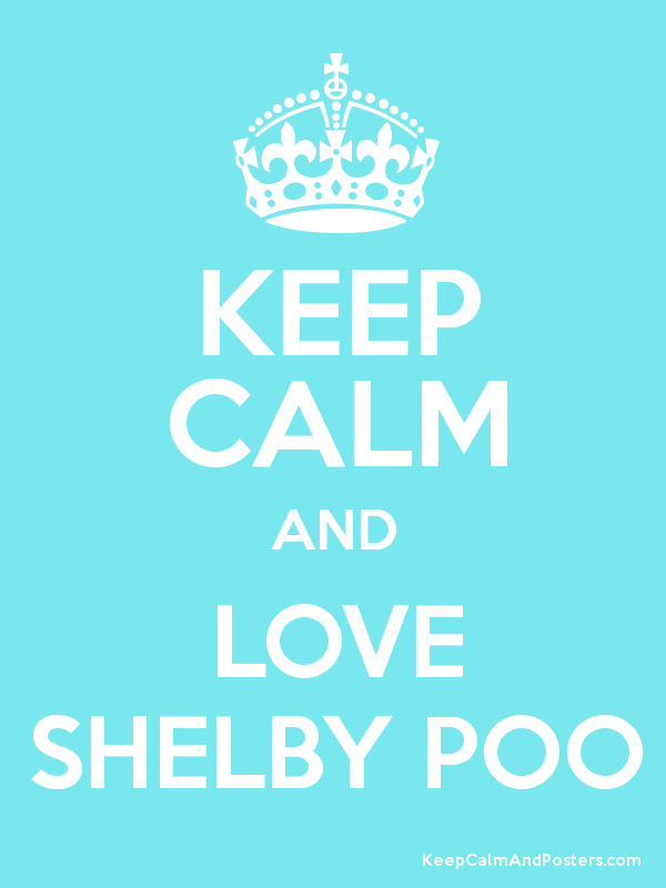 Keep Calm And Love Shelby Poo Keep Calm And Posters Generator