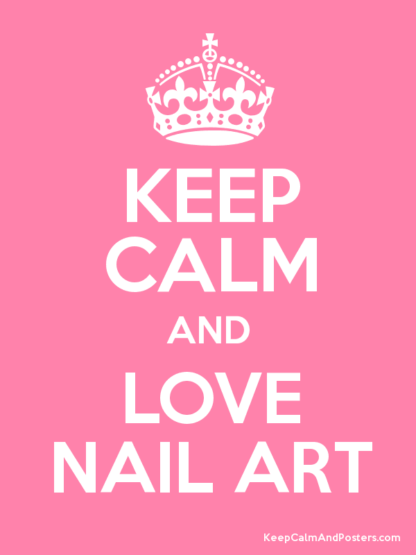 KEEP CALM AND LOVE NAIL ART - Keep Calm and Posters Generator, Maker ...